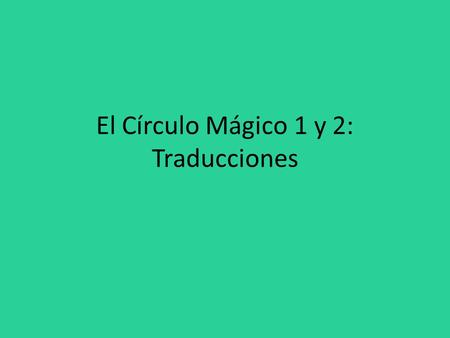 El Círculo Mágico 1 y 2: Traducciones. Favor de escribir en español. 1. Is it posible to speak Spanish? ¿Es posible hablar español? 2. It is easy to practice.
