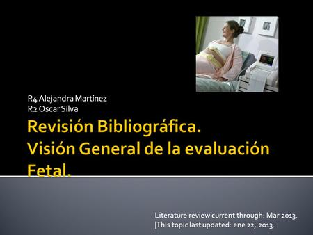 R4 Alejandra Martínez R2 Oscar Silva Literature review current through: Mar 2013. |This topic last updated: ene 22, 2013.