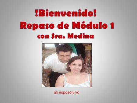 "Mi esposo y yo. What you should know: Vocabulary (see Vocab links on Lección tabs) How to Conjugate Regular Verbs (1.03) How to Conjugate ""Go"" Verbs (1.04)"