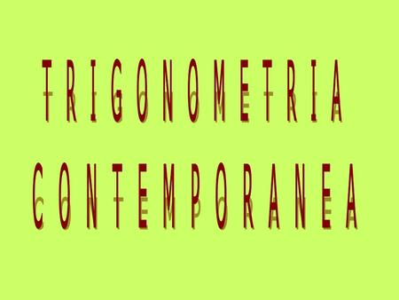 TRIGONOMETRIA CONTEMPORANEA.