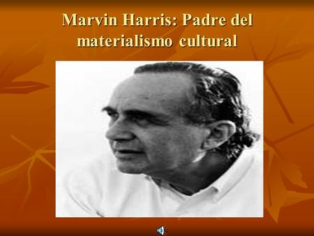 Marvin Harris: Padre del materialismo cultural