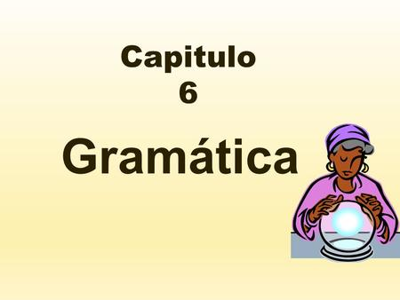 Capitulo 6 Gramática. El Futuro  Keep the infinitive  Just add one of the following endings depending on your subject: éemos áséis áán.