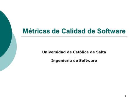 1 Métricas de Calidad de Software Universidad de Católica de Salta Ingeniería de Software.