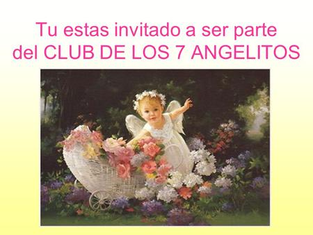 Tu estas invitado a ser parte del CLUB DE LOS 7 ANGELITOS.