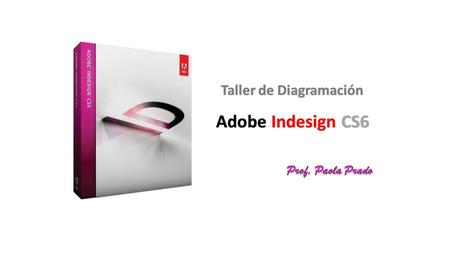 Adobe Indesign CS6 Taller de Diagramación. I D ADOBE © INDESIGN © CS6.
