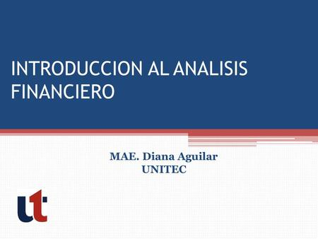INTRODUCCION AL ANALISIS FINANCIERO MAE. Diana Aguilar UNITEC.
