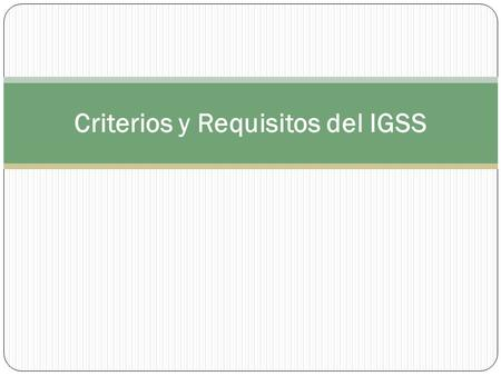 Criterios y Requisitos del IGSS