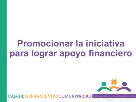 Copyright © 2014 by The University of Kansas Promocionar la iniciativa para lograr apoyo financiero.