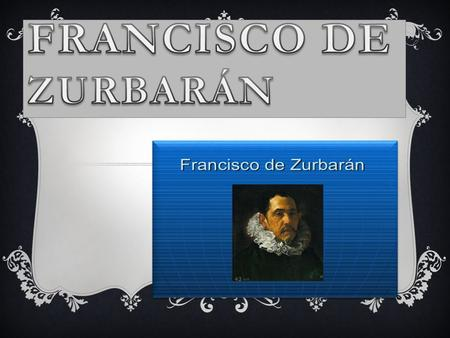 Francisco de Zurbarán.