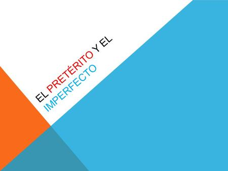 EL PRETÉRITO Y EL IMPERFECTO. In English… …you can use the simple past tense for actions in the past, whether they were COMPLETED or not. To emphasize.