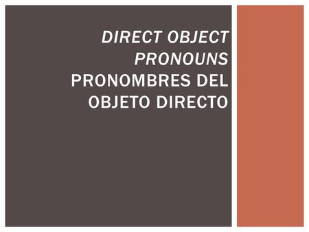 DIRECT OBJECT PRONOUNS PRONOMBRES DEL OBJETO DIRECTO.