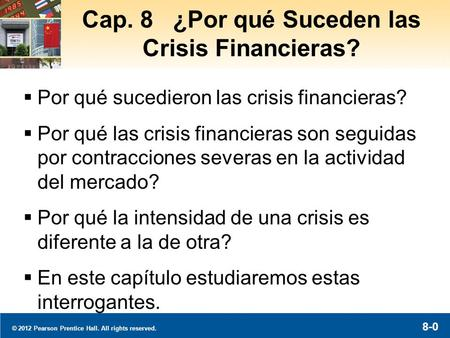 © 2012 Pearson Prentice Hall. All rights reserved. 8-0 Cap. 8 ¿Por qué Suceden las Crisis Financieras?  Por qué sucedieron las crisis financieras?  Por.