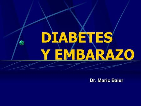 DIABETES Y EMBARAZO Dr. Mario Baier.