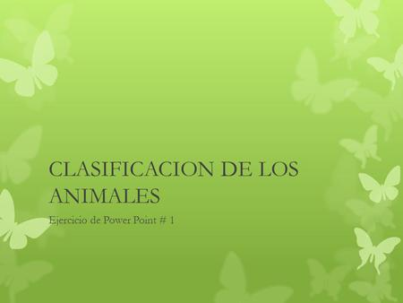CLASIFICACION DE LOS ANIMALES Ejercicio de Power Point # 1.