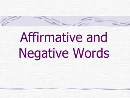 Affirmative and Negative Words Affirmative alguien – somebody, anybody algo – something, anything alguno, alguna (pronoun) – some, any algún, alguna.