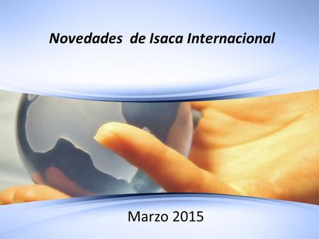 1 © 2010. ISACA. All rights reserved. Novedades de Isaca Internacional Marzo 2015.