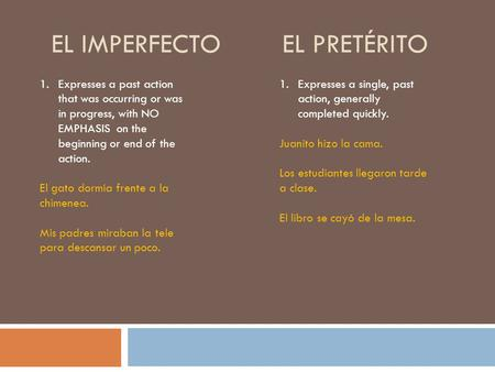 EL IMPERFECTO EL PRETÉRITO 1.Expresses a past action that was occurring or was in progress, with NO EMPHASIS on the beginning or end of the action. El.