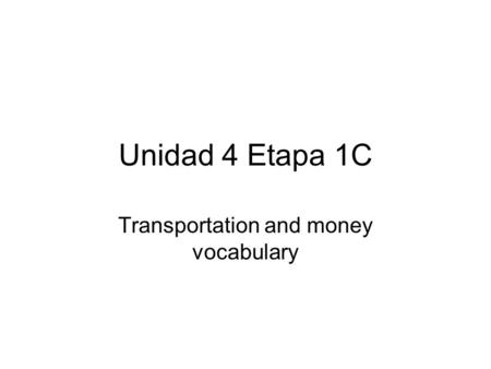 Unidad 4 Etapa 1C Transportation and money vocabulary.