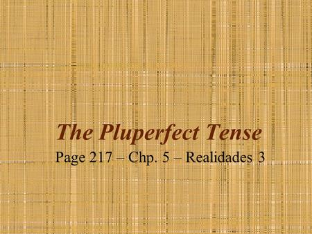 The Pluperfect Tense Page 217 – Chp. 5 – Realidades 3.