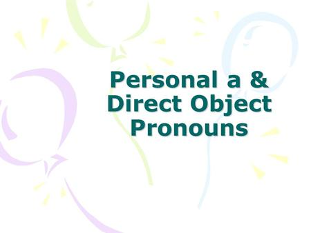 Personal a & Direct Object Pronouns. Rewrite the sentences using the direct object pronoun. 1.Ella invita a Juan y Gabriel a la fiesta. Ella los invita.