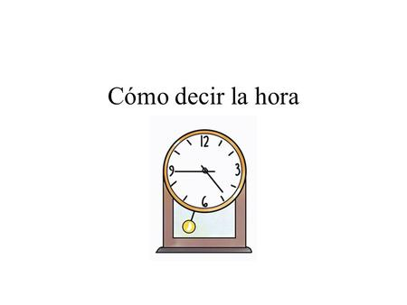 "Cómo decir la hora. When we ask what time it is in Spanish, we say… ""¿Qué hora es?"""