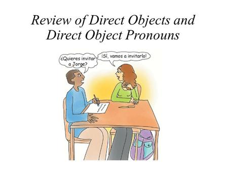 Review of Direct Objects and Direct Object Pronouns.
