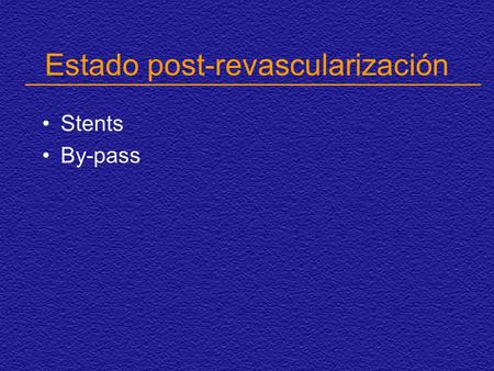 Estado post-revascularización Stents By-pass. Estado post revascularización: Stents Dispositivos expandibles que preservan el diámetro de la luz del vaso.