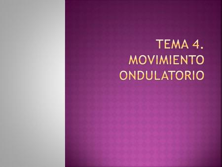 Tema 4. movimiento ondulatorio