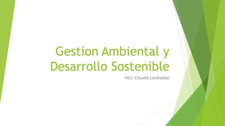 Gestion Ambiental y Desarrollo Sostenible MSc. Claudia Lardizabal.