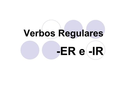 Verbos Regulares -ER e -IR.