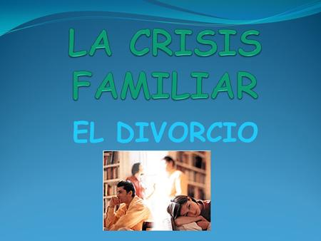LA CRISIS FAMILIAR EL DIVORCIO.