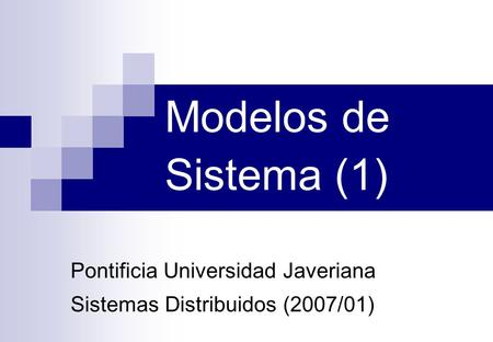 Pontificia Universidad Javeriana Sistemas Distribuidos (2007/01)