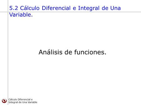5.2 Cálculo Diferencial e Integral de Una Variable.