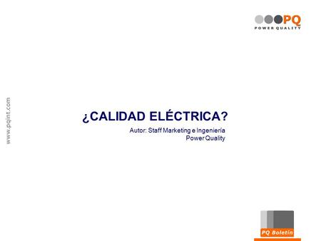 ¿CALIDAD ELÉCTRICA? Autor: Staff Marketing e Ingeniería Power Quality.