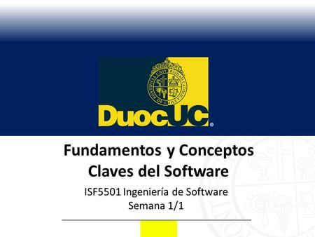 Fundamentos y Conceptos Claves del Software ISF5501 Ingeniería de Software Semana 1/1.
