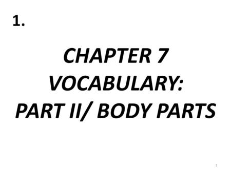 "CHAPTER 7 VOCABULARY: PART II/ BODY PARTS 1 1.. EL OÍDO 2 2. (""INNER"" EAR)"