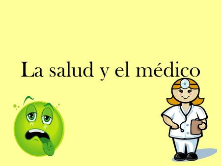 La salud y el médico Capítulo 8 Objetivos Explain a minor illness to a doctor Describe how you feel Fill a prescription at a pharmacy Describe characteristics.