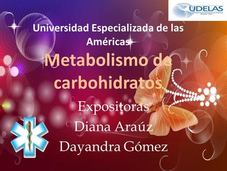 Universidad Especializada de las Américas Metabolismo de carbohidratos