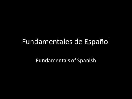 Fundamentales de Español Fundamentals of Spanish.