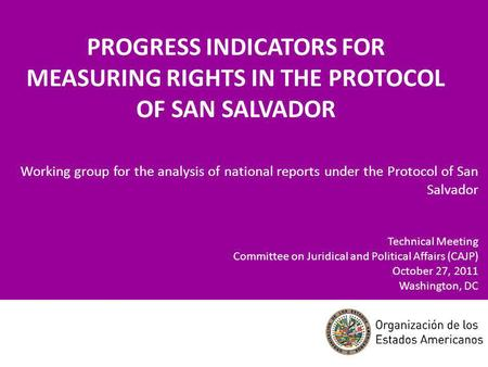 PROGRESS INDICATORS FOR MEASURING RIGHTS IN THE PROTOCOL OF SAN SALVADOR Working group for the analysis of national reports under the Protocol of San Salvador.
