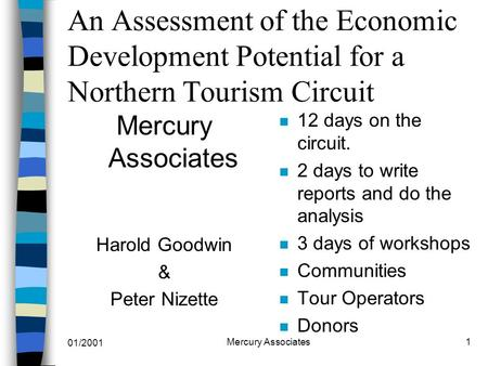 01/2001 Mercury Associates1 An Assessment of the Economic Development Potential for a Northern Tourism Circuit Mercury Associates Harold Goodwin & Peter.