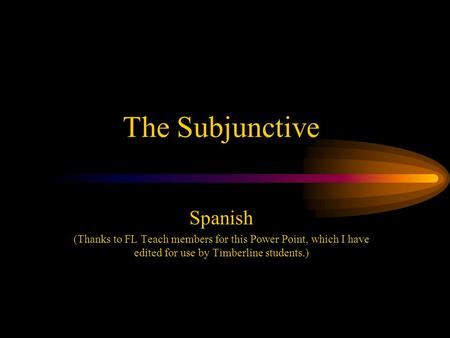The Subjunctive Spanish (Thanks to FL Teach members for this Power Point, which I have edited for use by Timberline students.)