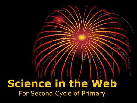 Science in the Web For Second Cycle of Primary. El profesorado y las TICs Miedos, incertidumbres y desafíos profesionales Aparición de las TICs Tecnofóbicos.