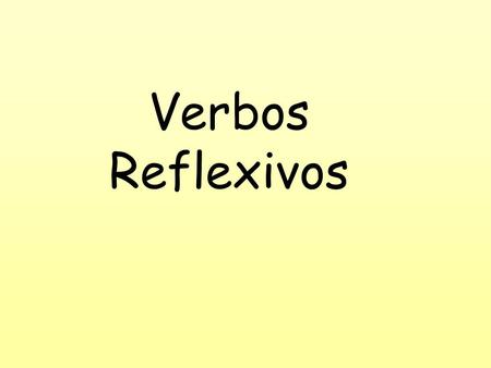 Verbos Reflexivos. - - Reflexive verbs are used to indicate that the subject is both the giver and the receiver of the action. Example: The boy dresses.