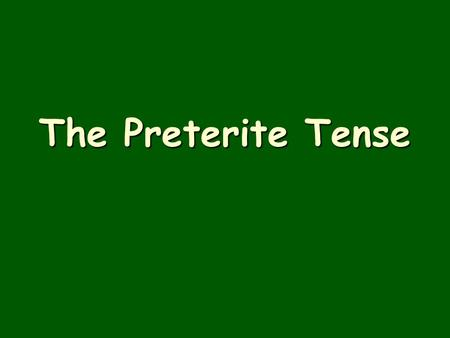 The Preterite Tense. USES  To talk about specific actions completed at a specific time in the past. Example: Ayer yo fui al cine. Example: Ayer yo fui.