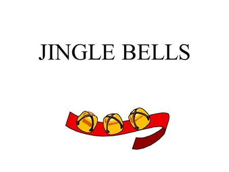 JINGLE BELLS. Jingle bells, Jingle bells, Jingle all the way,