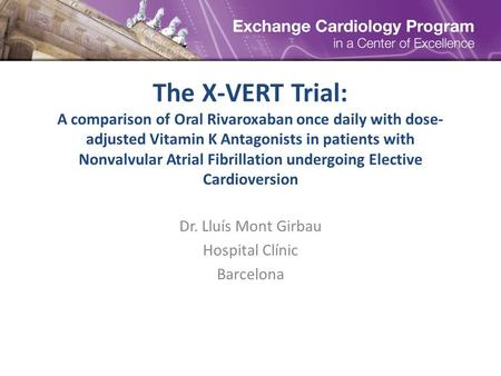 The X-VERT Trial: A comparison of Oral Rivaroxaban once daily with dose- adjusted Vitamin K Antagonists in patients with Nonvalvular Atrial Fibrillation.