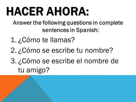Answer the following questions in complete sentences in Spanish: