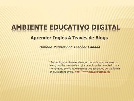 "Aprender Inglés A Través de Blogs ""Technology has forever changed not only what we need to learn, but the way we learn/La tecnología ha cambiado para siempre,"