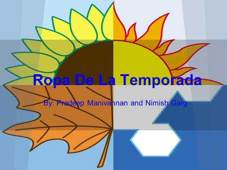 Ropa De La Temporada By: Pradeep Manivannan and Nimish Garg.
